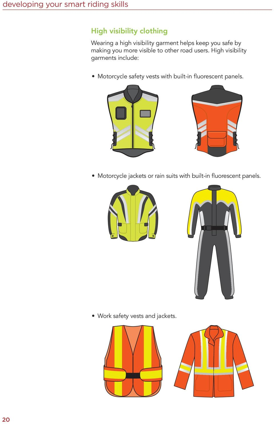 High visibility garments include: Motorcycle safety vests with built-in fluorescent