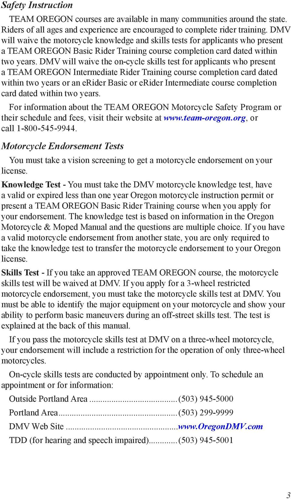 DMV will waive the on-cycle skills test for applicants who present a TEAM OREGON Intermediate Rider Training course completion card dated within two years or an erider Basic or erider Intermediate