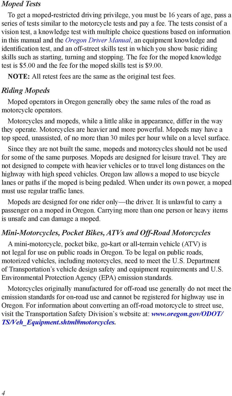 and an off-street skills test in which you show basic riding skills such as starting, turning and stopping. The fee for the moped knowledge test is $5.00 and the fee for the moped skills test is $9.