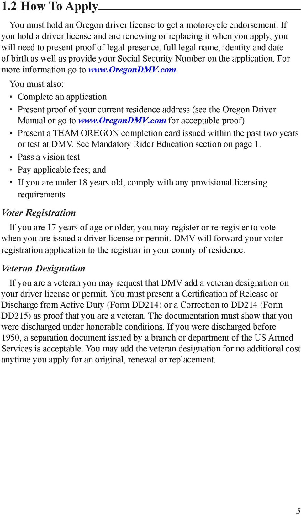 Social Security Number on the application. For more information go to www.oregondmv.com.