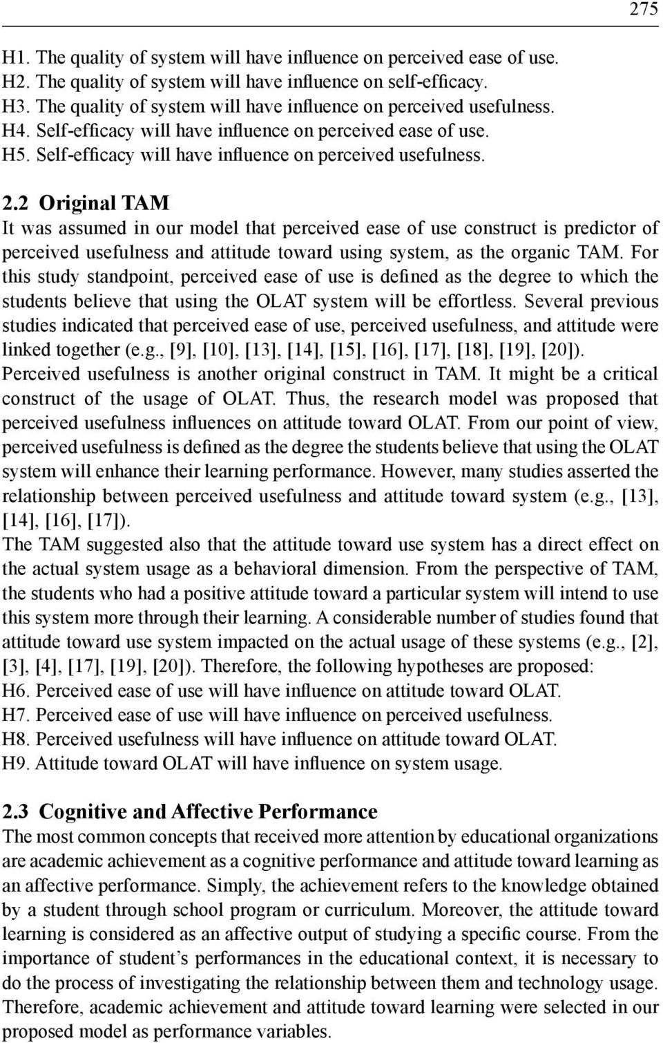 2 Original TAM It was assumed in our model that perceived ease of use construct is predictor of perceived usefulness and attitude toward using system, as the organic TAM.