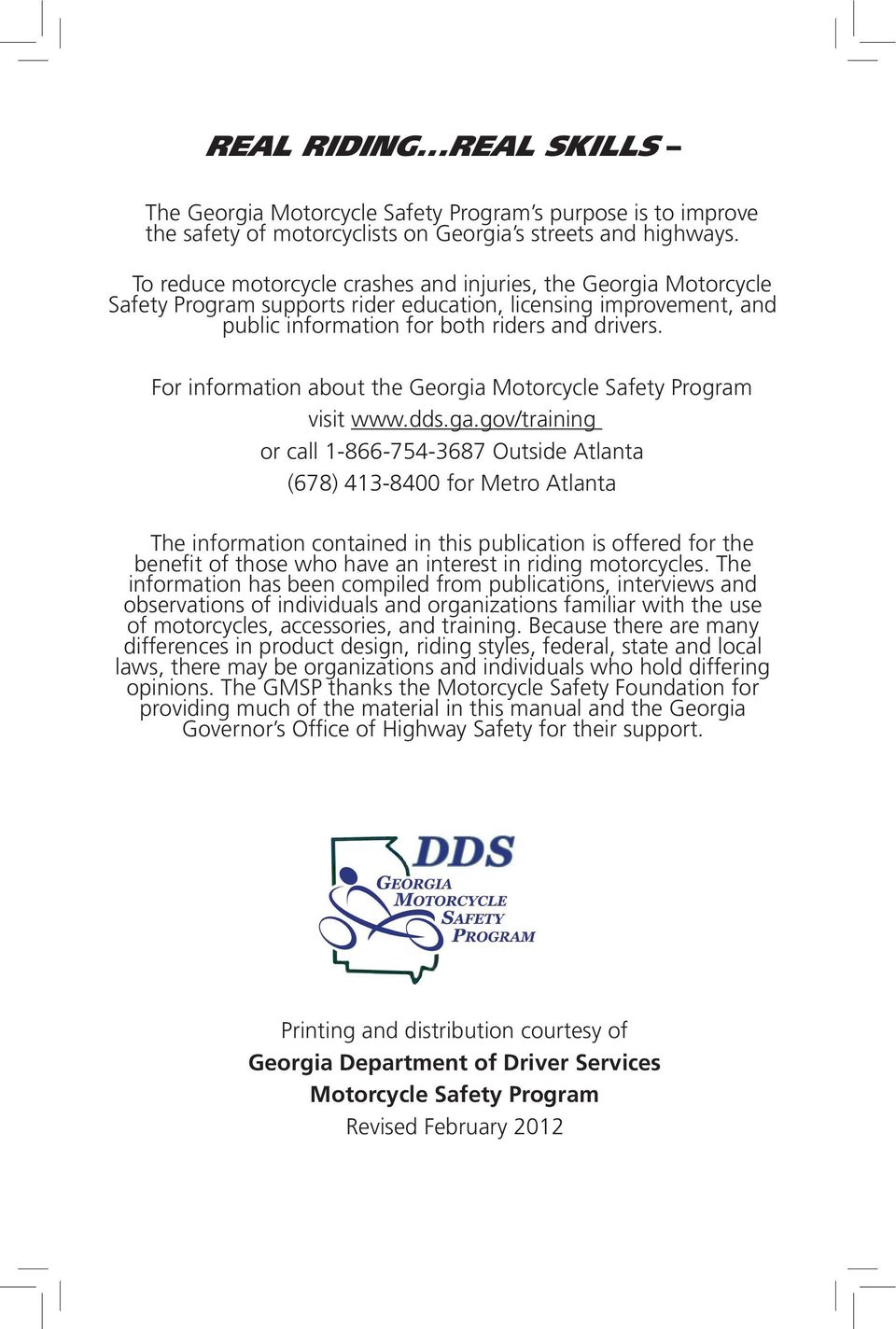 For information about the Georgia Motorcycle Safety Program visit www.dds.ga.