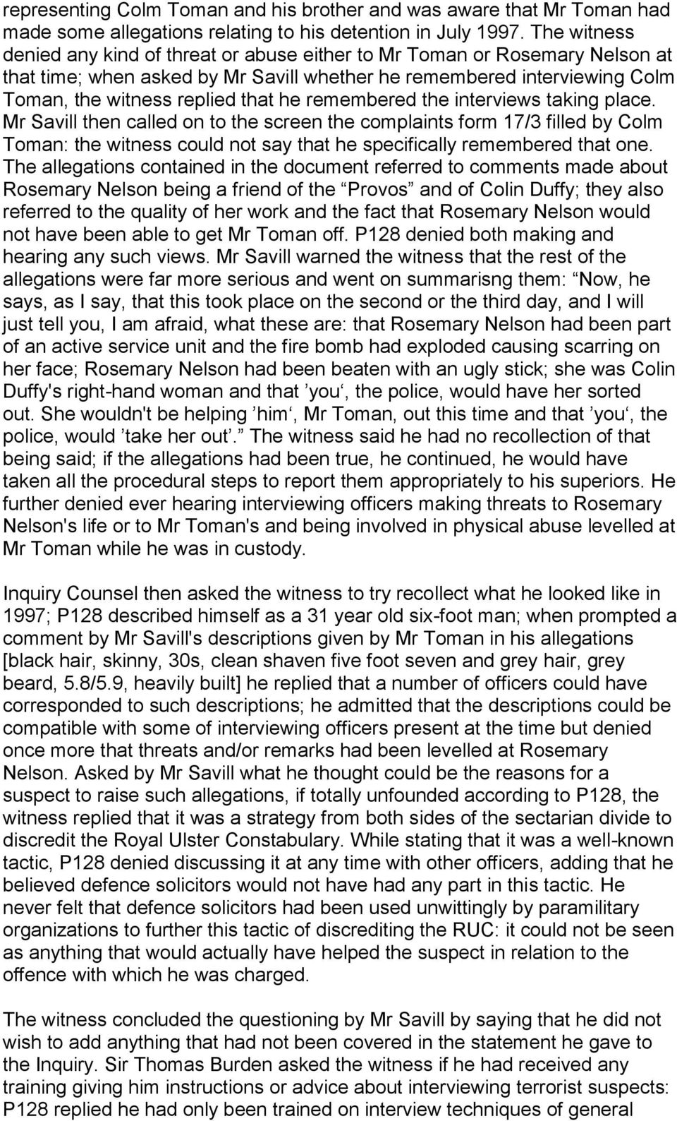 remembered the interviews taking place. Mr Savill then called on to the screen the complaints form 17/3 filled by Colm Toman: the witness could not say that he specifically remembered that one.