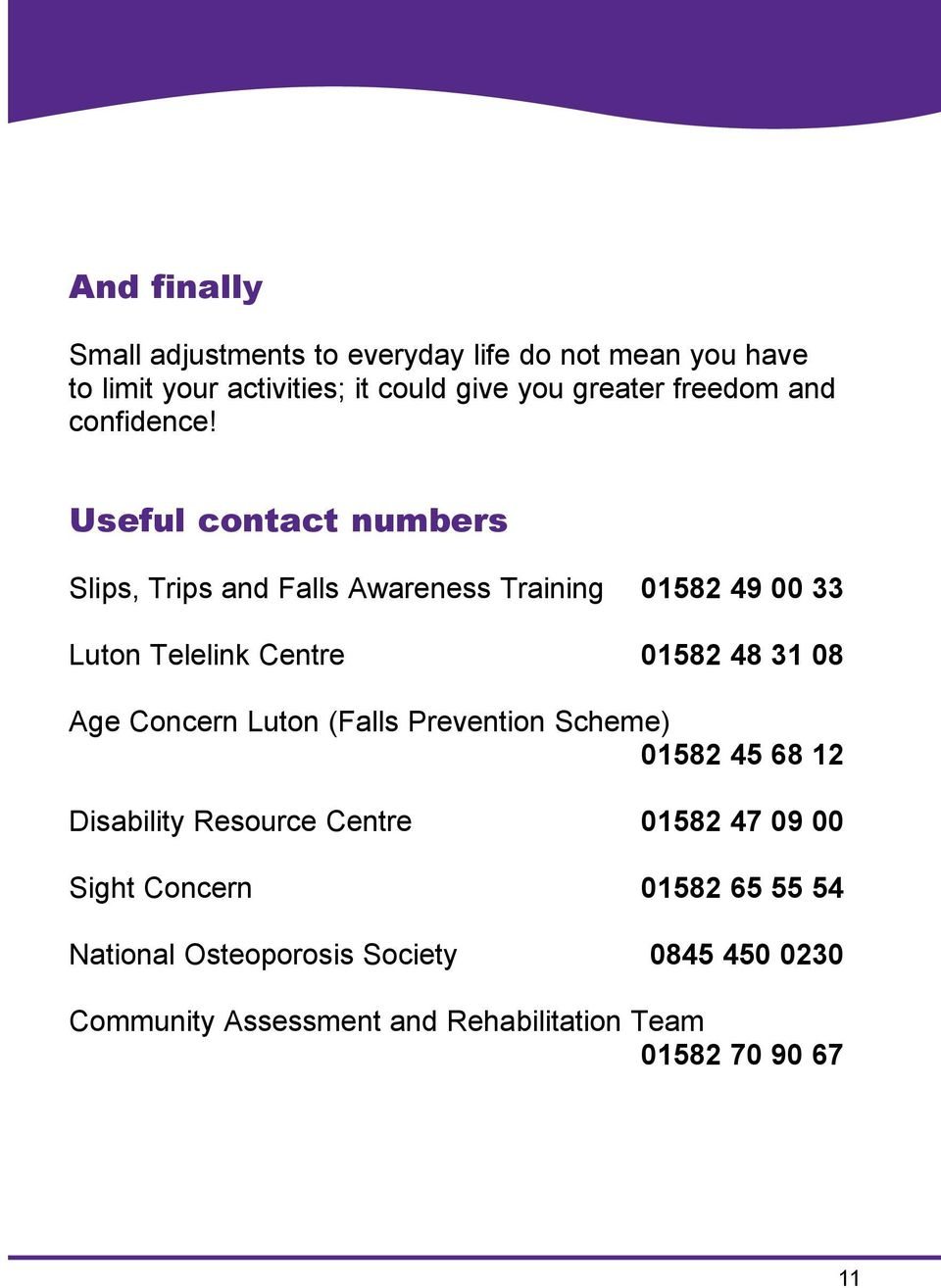 Usefu contact numbers Sips, Trips and Fas Awareness Training 01582 49 00 33 Luton Teeink Centre 01582 48 31 08 Age