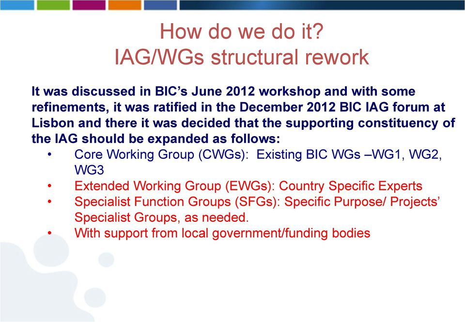 2012 BIC IAG forum at Lisbon and there it was decided that the supporting constituency of the IAG should be expanded as follows: