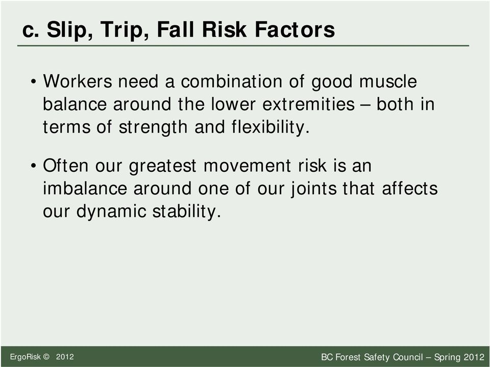 Often our greatest movement risk is an imbalance around one of our joints that