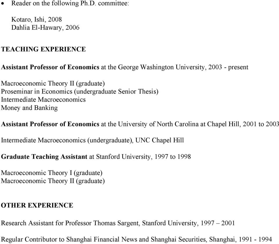 Proseminar in Economics (undergraduate Senior Thesis) Intermediate Macroeconomics Money and Banking Assistant Professor of Economics at the University of North Carolina at Chapel Hill, 2001 to 2003