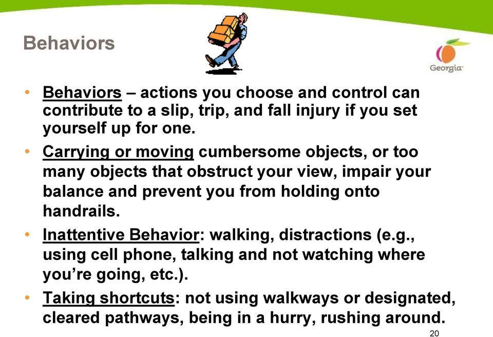 from holding onto handrails. Inattentive Behavior: walking, distractions (e.g., using cell phone, talking and not watching where you re going, etc.