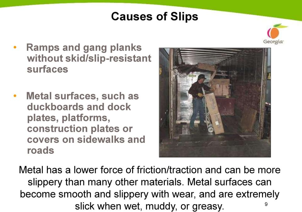 has a lower force of friction/traction and can be more slippery than many other materials.