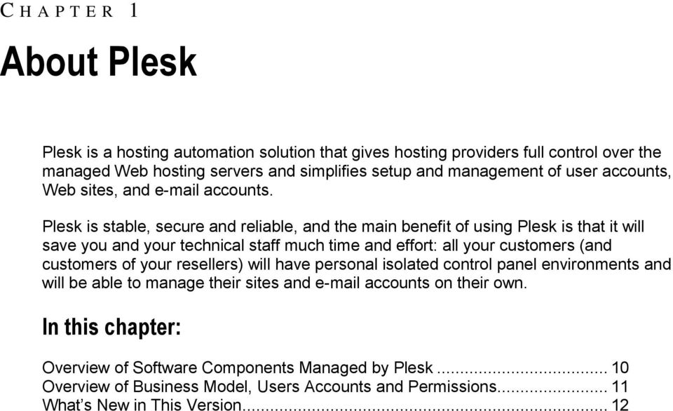 Plesk is stable, secure and reliable, and the main benefit of using Plesk is that it will save you and your technical staff much time and effort: all your customers (and customers