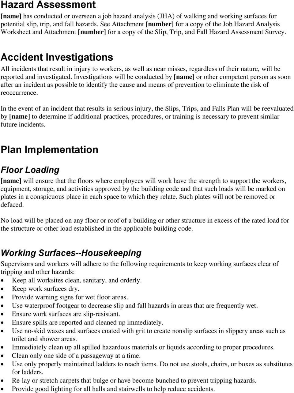 Accident Investigations All incidents that result in injury to workers, as well as near misses, regardless of their nature, will be reported and investigated.