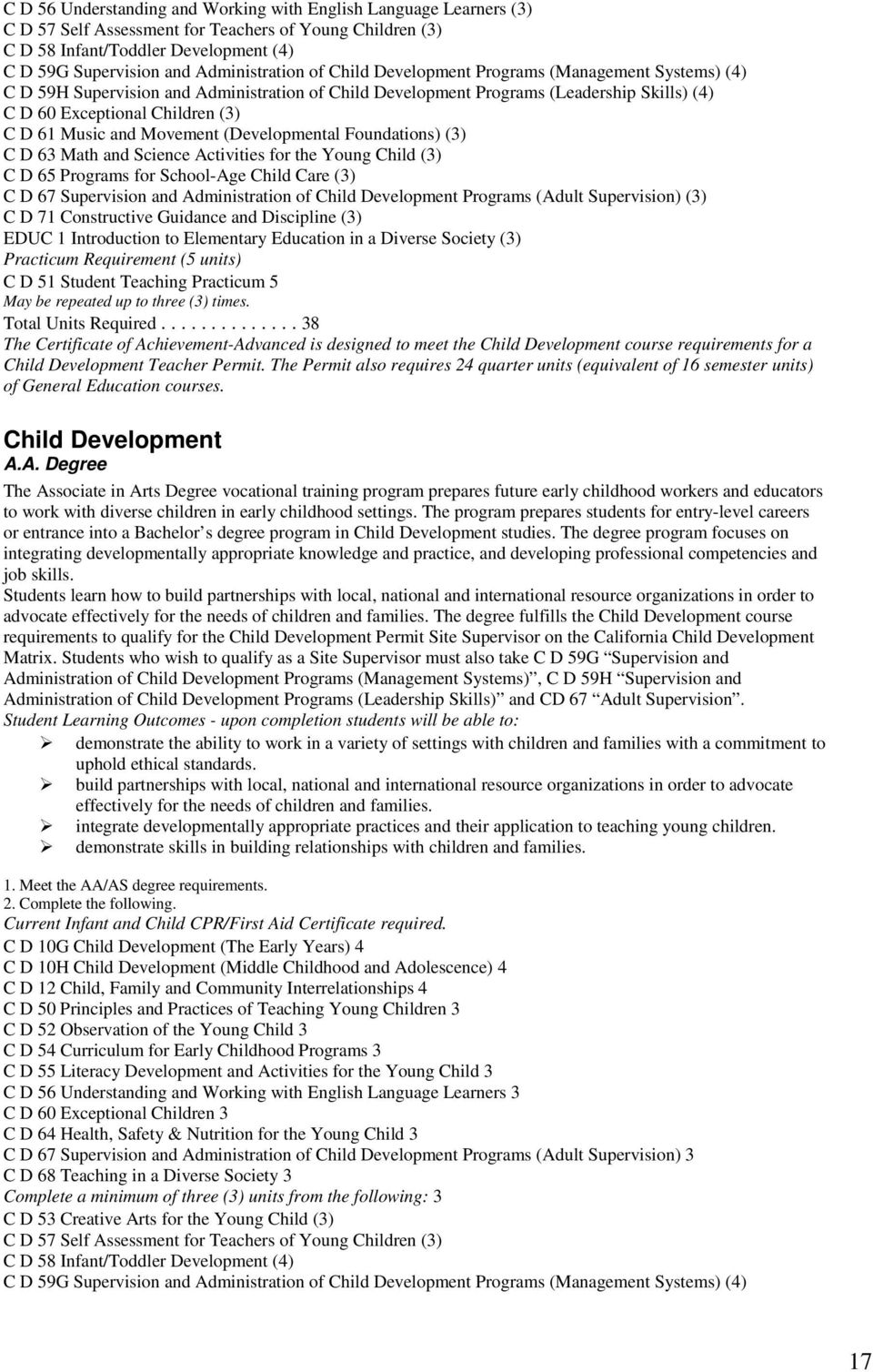 61 Music and Movement (Developmental Foundations) (3) C D 63 Math and Science Activities for the Young Child (3) C D 65 Programs for School-Age Child Care (3) C D 67 Supervision and Administration of
