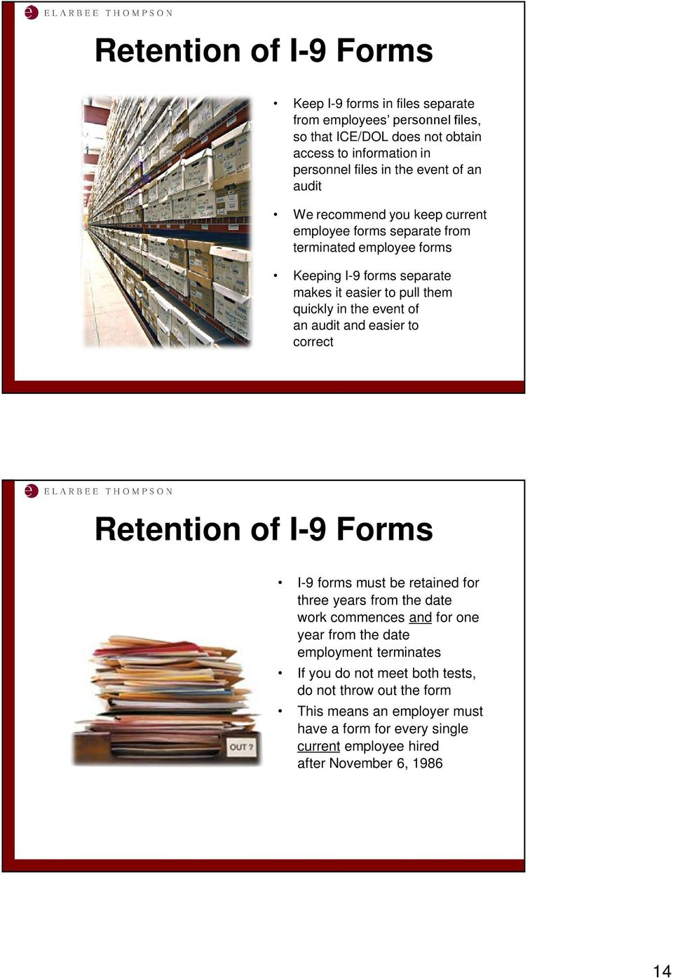 the event of an audit and easier to correct Retention of I-9 Forms I-9 forms must be retained for three years from the date work commences and for one year from the date