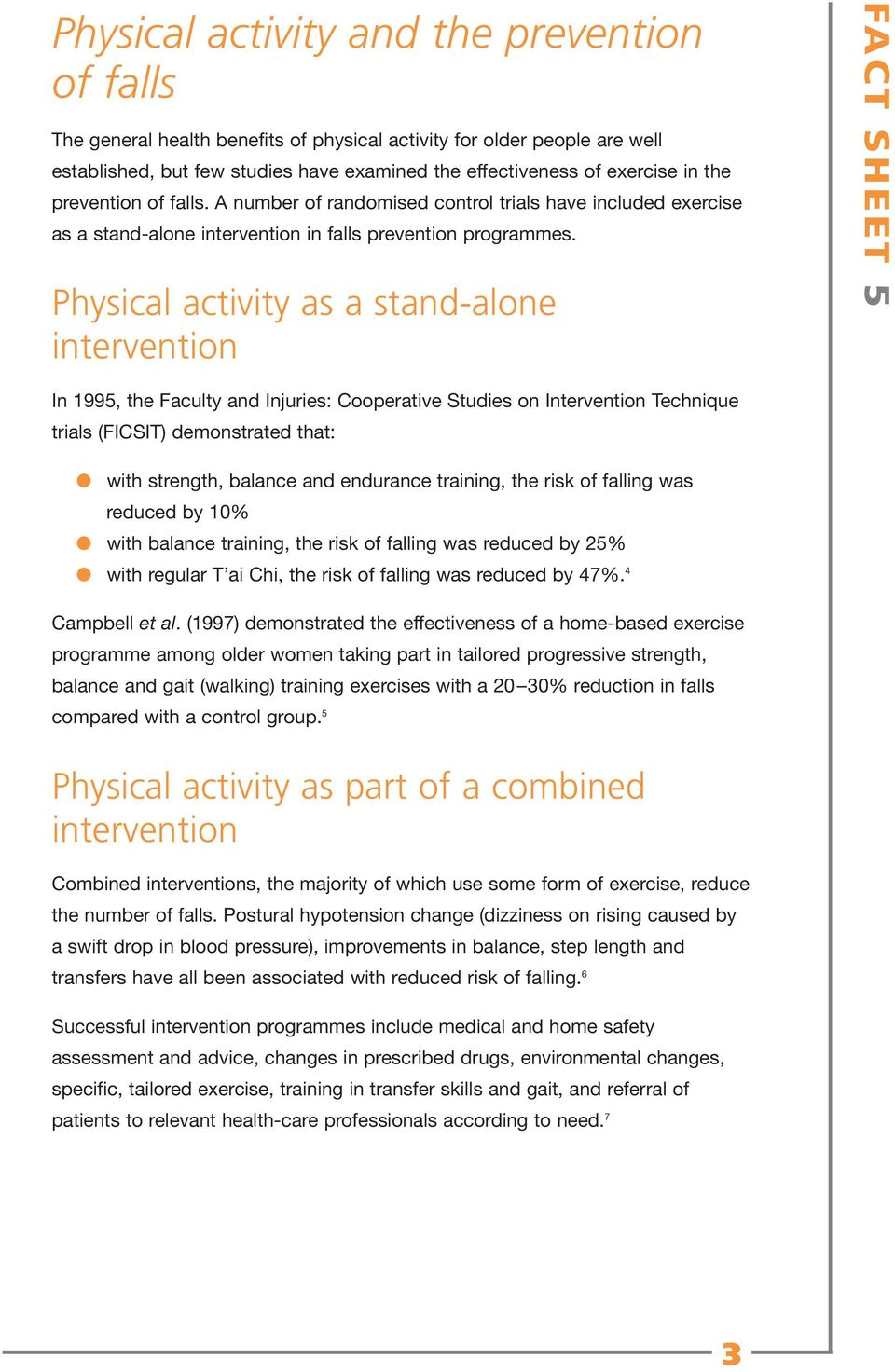 Physical activity as a stand-alone intervention FACT SHEET 5 In 1995, the Faculty and Injuries: Cooperative Studies on Intervention Technique trials (FICSIT) demonstrated that: with strength, balance