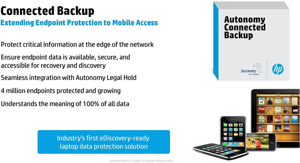 discovery Seamless integration with Autonomy Legal Hold 4 million endpoints protected and growing
