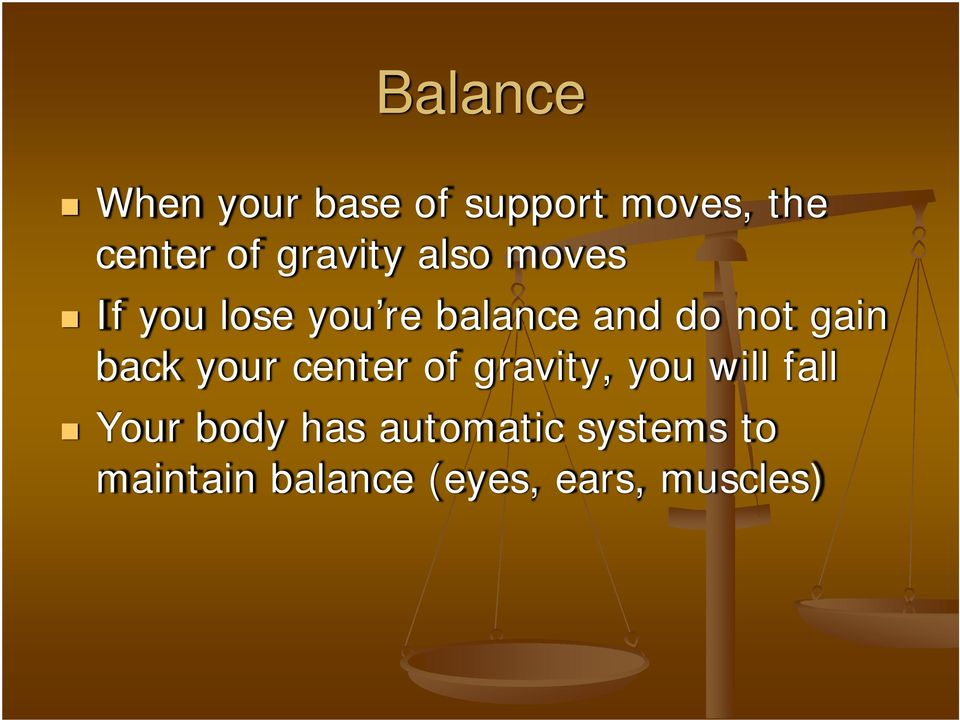 gain back your center of gravity, you will fall Your body