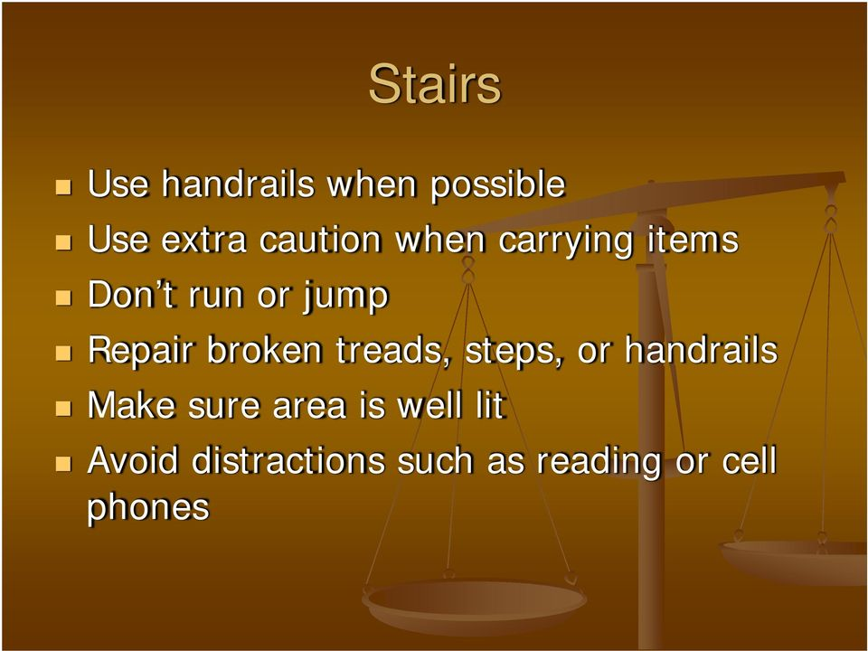 treads, steps, or handrails Make sure area is well