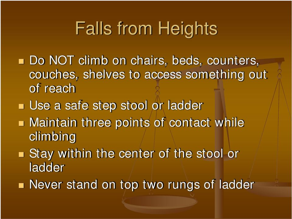 ladder Maintain three points of contact while climbing Stay within