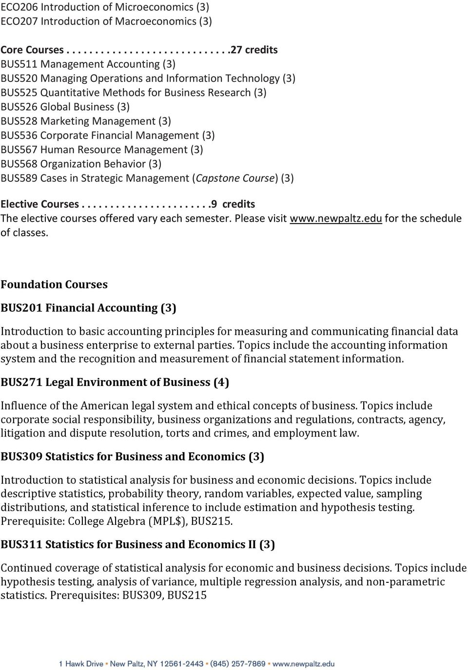 Business (3) BUS528 Marketing Management (3) BUS536 Corporate Financial Management (3) BUS567 Human Resource Management (3) BUS568 Organization Behavior (3) BUS589 Cases in Strategic Management