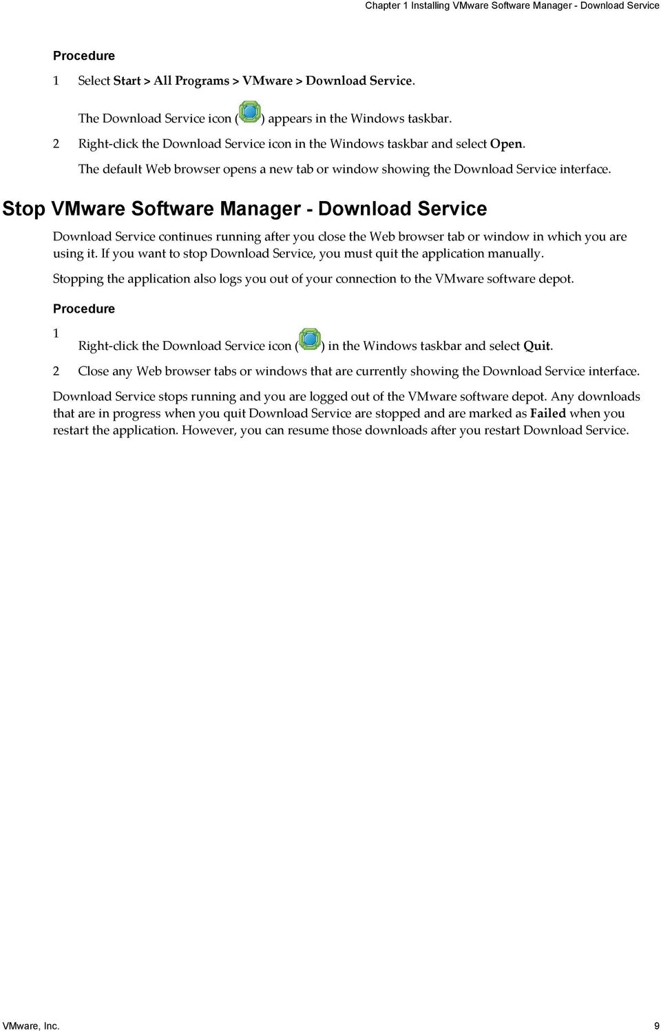 Stop VMware Software Manager - Download Service Download Service continues running after you close the Web browser tab or window in which you are using it.
