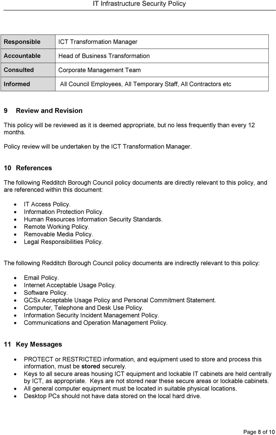 10 References The following Redditch Borough Council policy documents are directly relevant to this policy, and are referenced within this document: IT Access Policy. Information Protection Policy.