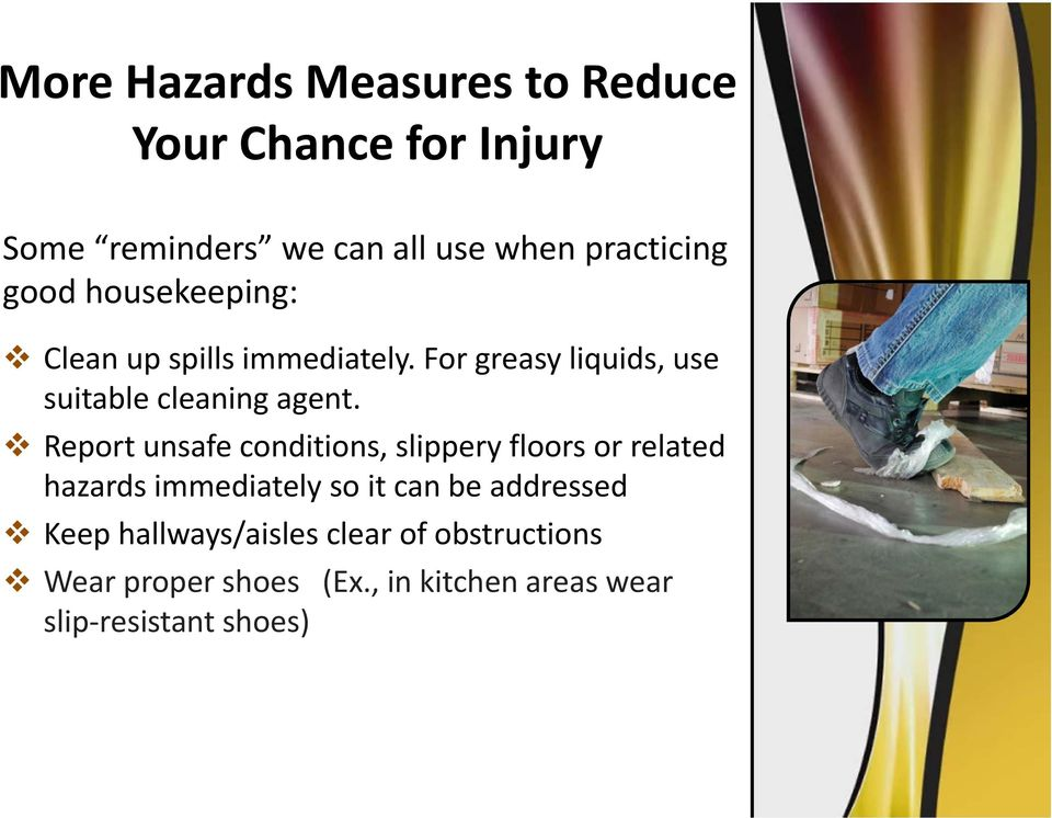 Report unsafe conditions, slippery floors or related hazards immediately so it can be addressed Keep