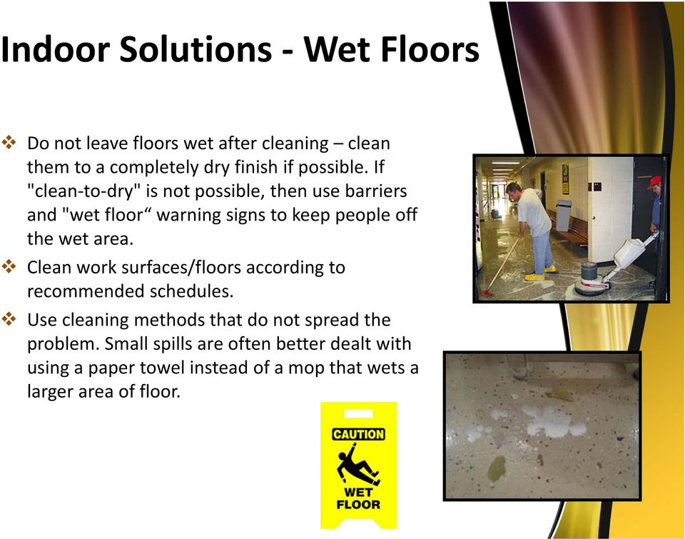 "If ""clean to dry"" is not possible, then use barriers and ""wet floor warning signs to keep people off the wet area."