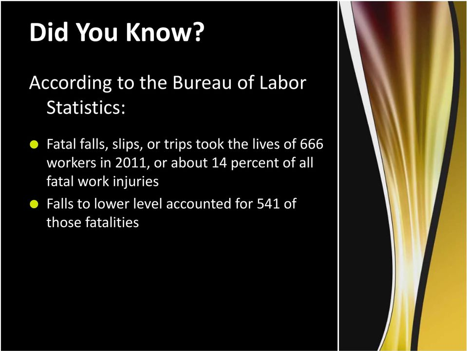 slips, or trips took the lives of 666 workers in 2011, or