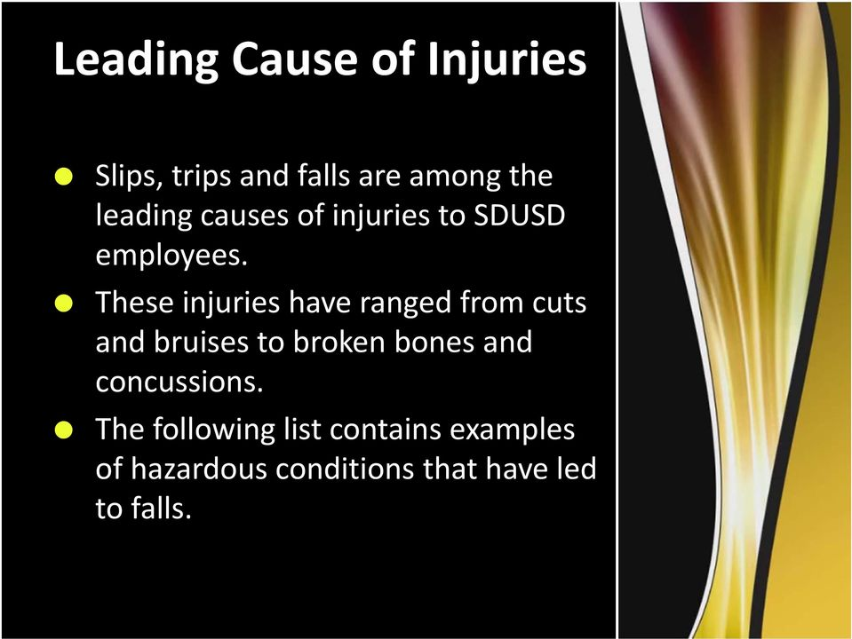 These injuries have ranged from cuts and bruises to broken bones and