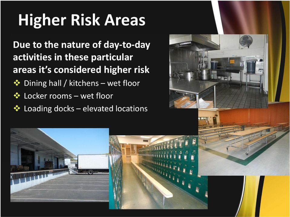 considered higher risk Dining hall / kitchens wet