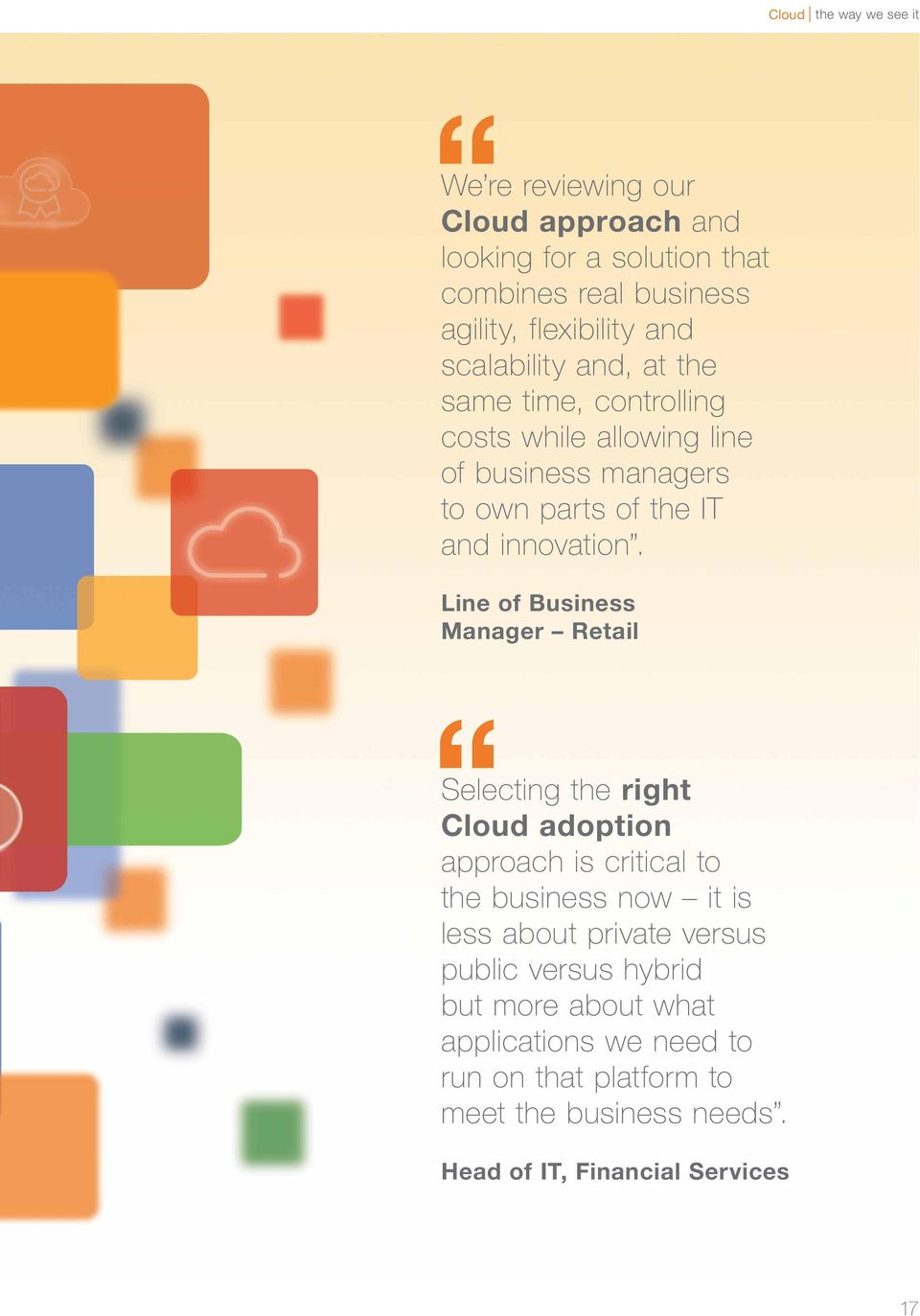 Line of Business Manager Retail Selecting the right Cloud adoption approach is critical to the business now it is less about private