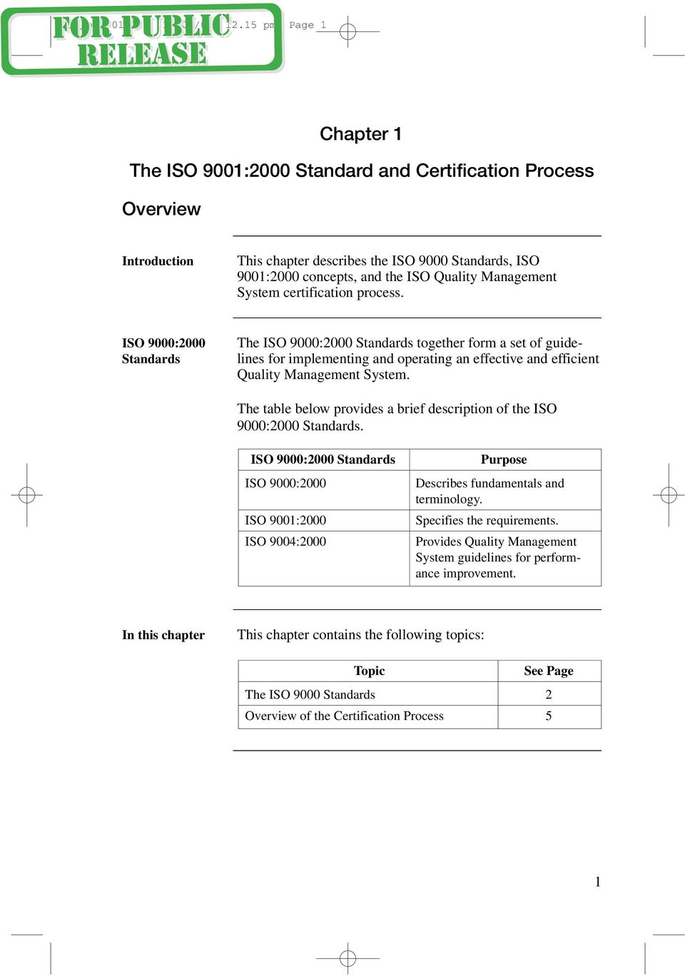 System certification process. ISO 9000:2000 Standards The ISO 9000:2000 Standards together form a set of guidelines for implementing and operating an effective and efficient Quality Management System.