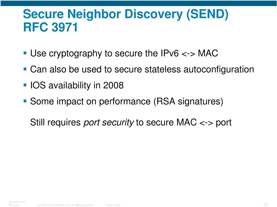 in 2008 Some impact on performance (RSA signatures) Still requires port security