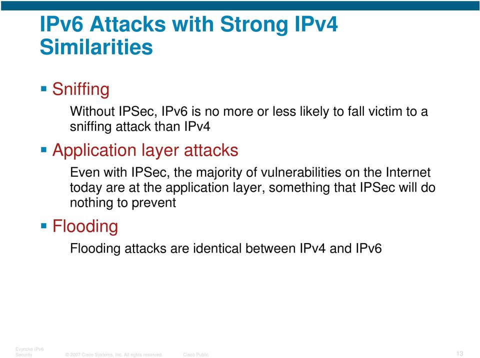 vulnerabilities on the Internet today are at the application layer, something that IPSec will do nothing to