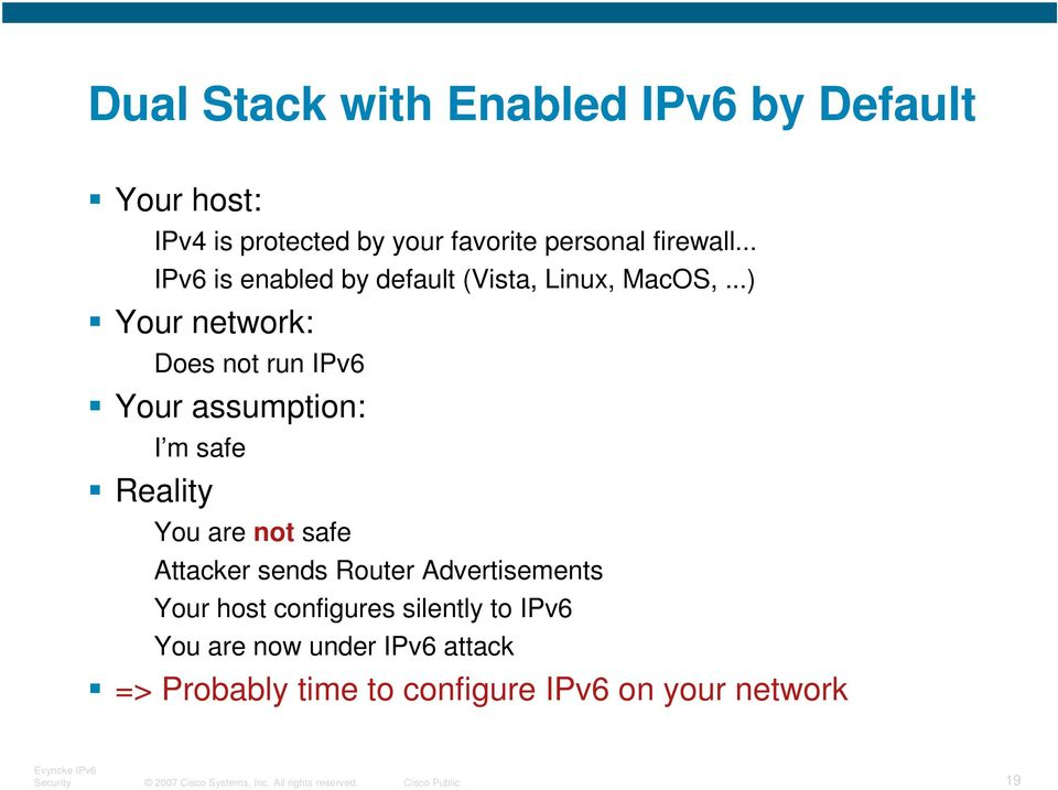 ..) Your network: Does not run IPv6 Your assumption: I m safe Reality You are not safe Attacker sends Router