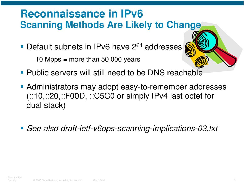 adopt easy-to-remember addresses (::10,::20,::F00D, ::C5C0 or simply IPv4 last octet for dual stack) See
