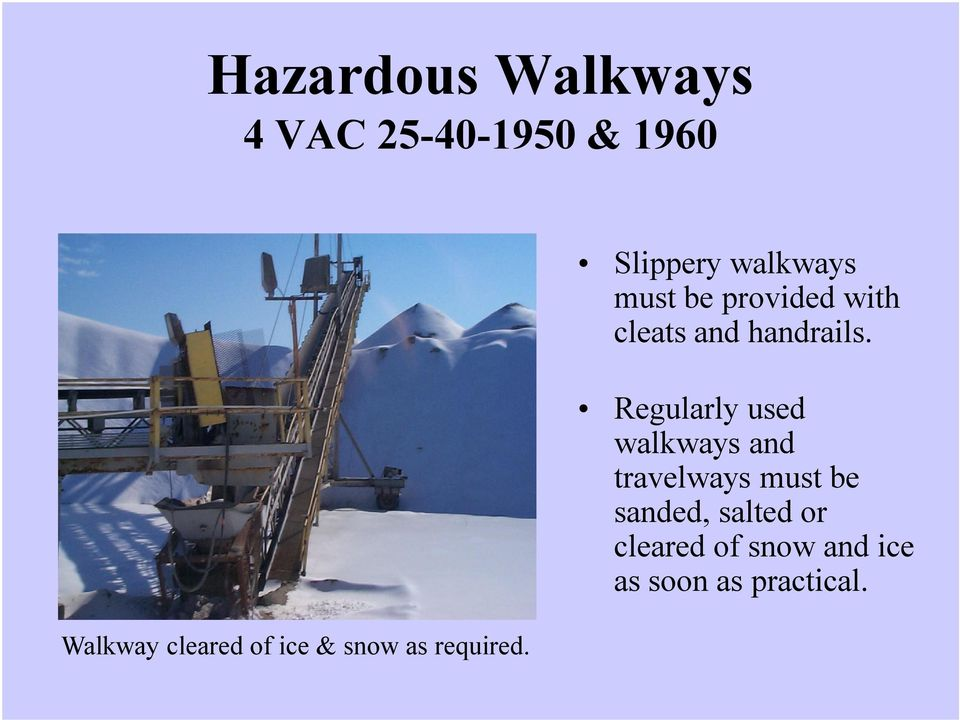 Slippery walkways must be provided with cleats and handrails.