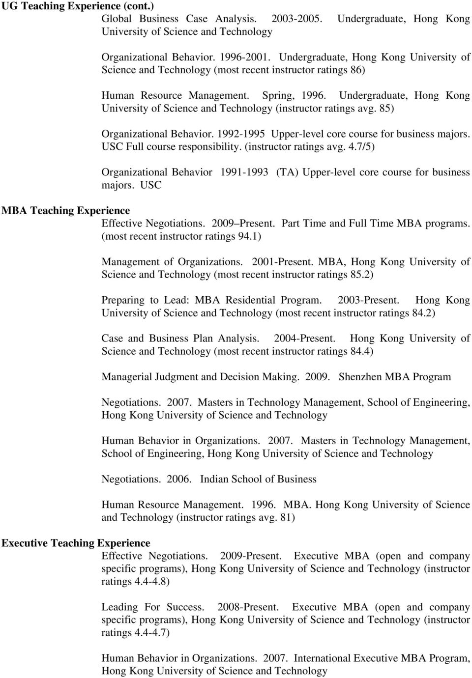 Undergraduate, Hong Kong University of Science and Technology (instructor ratings avg. 85) Organizational Behavior. 1992-1995 Upper-level core course for business majors.