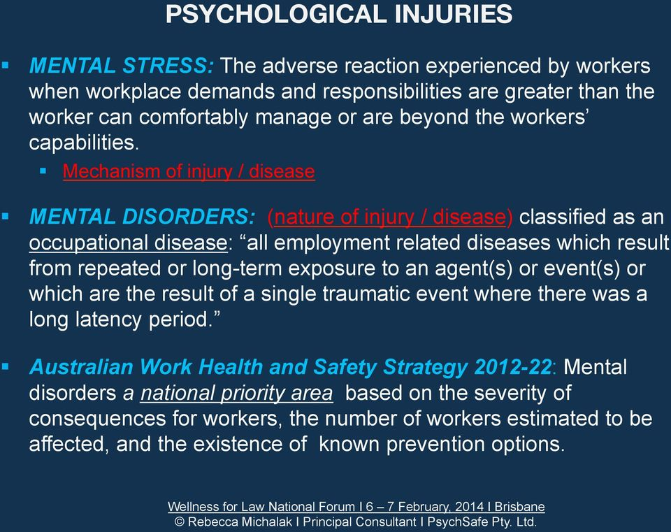 Mechanism of injury / disease MENTAL DISORDERS: (nature of injury / disease) classified as an occupational disease: all employment related diseases which result from repeated or long-term
