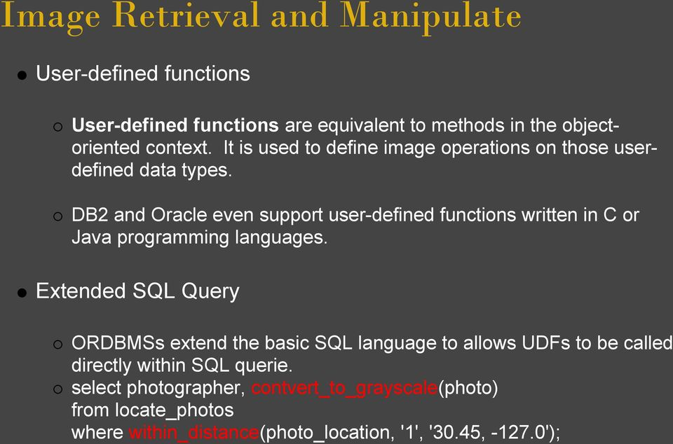 DB2 and Oracle even support user-defined functions written in C or Java programming languages.
