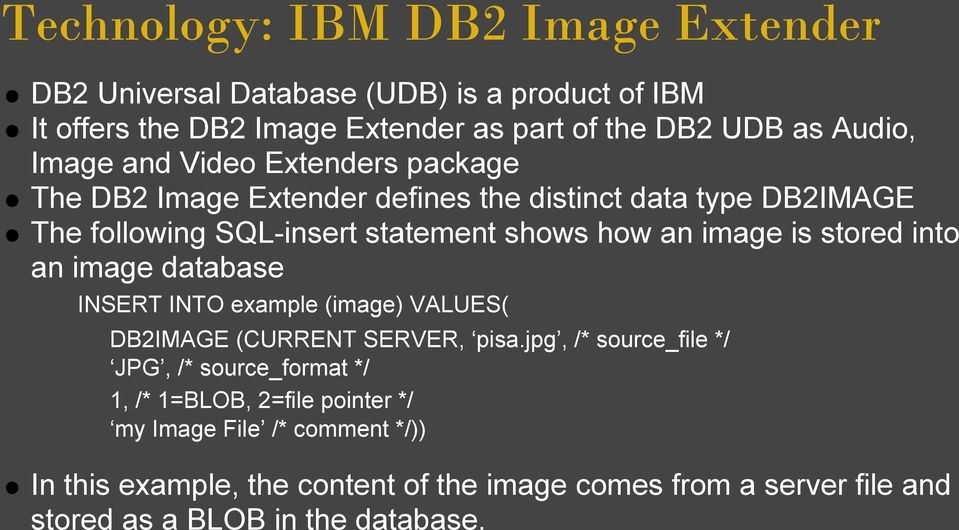 stored into an image database INSERT INTO example (image) VALUES( DB2IMAGE (CURRENT SERVER, pisa.
