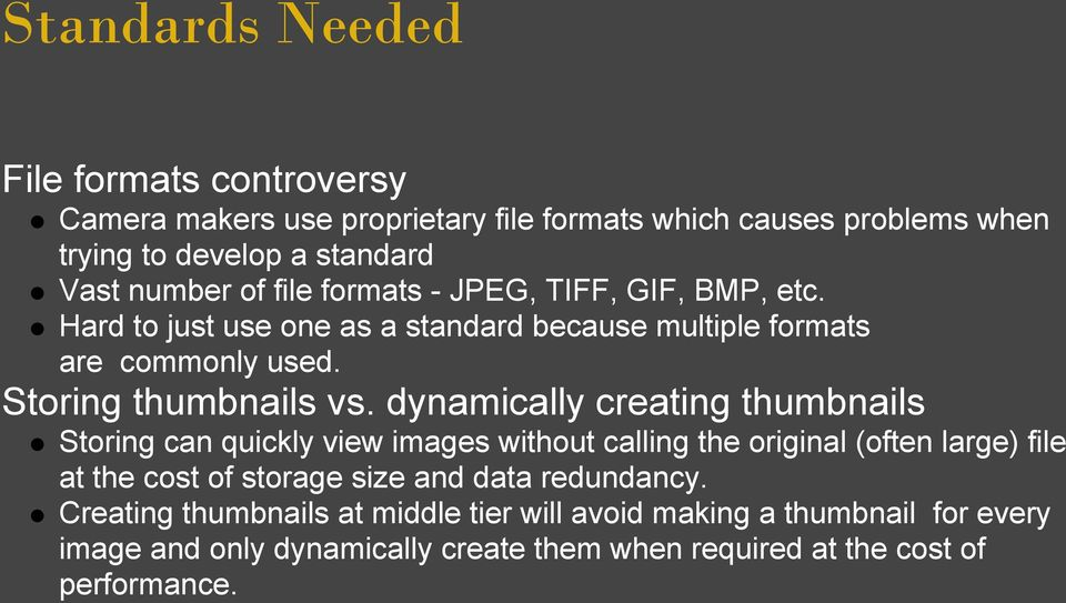 dynamically creating thumbnails Storing can quickly view images without calling the original (often large) file at the cost of storage size and data