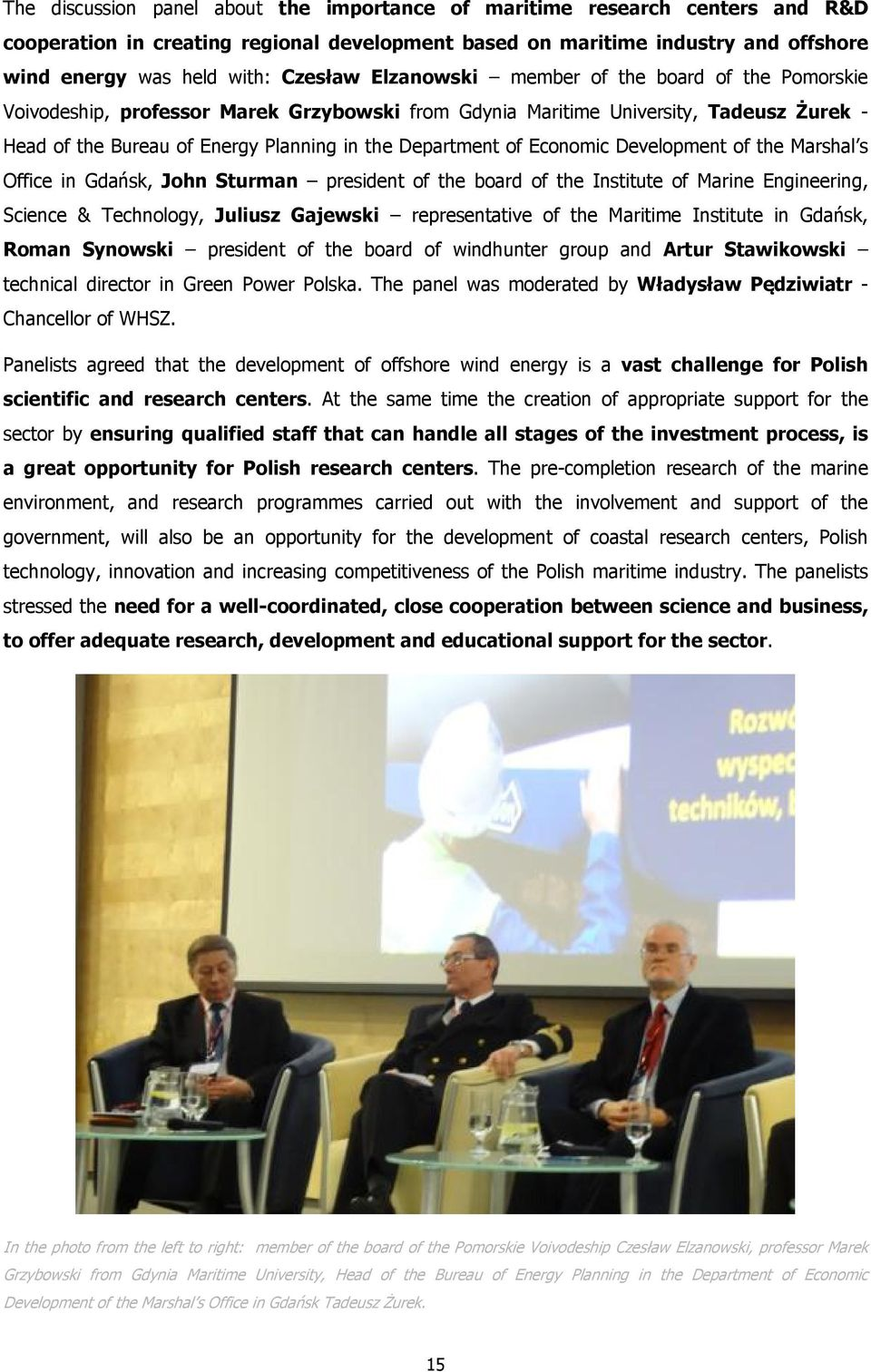 Economic Development of the Marshal s Office in Gdańsk, John Sturman president of the board of the Institute of Marine Engineering, Science & Technology, Juliusz Gajewski representative of the