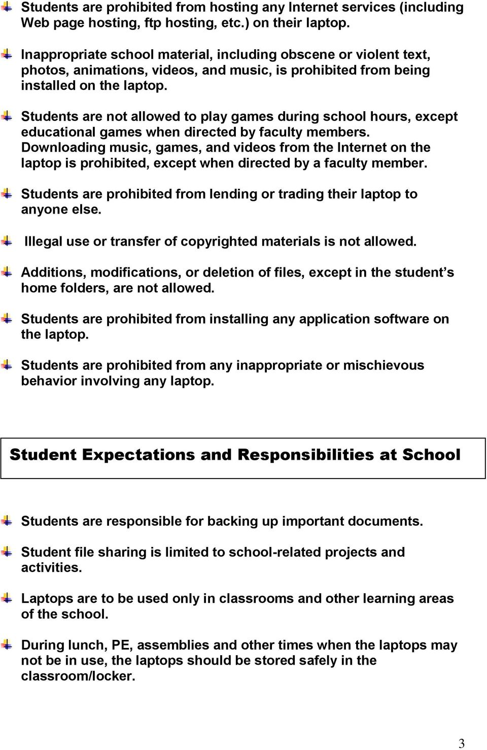 Students are not allowed to play games during school hours, except educational games when directed by faculty members.