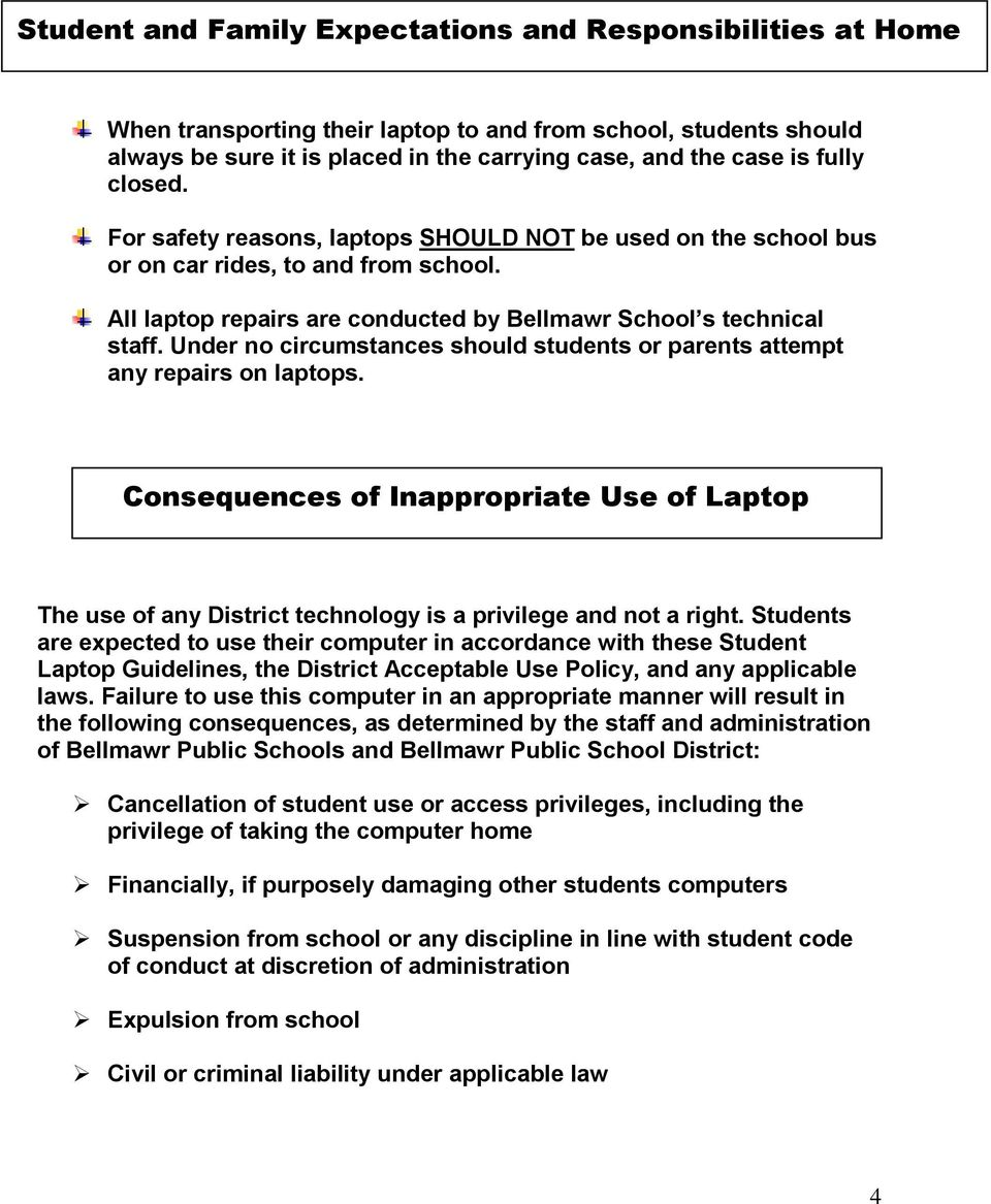 Under no circumstances should students or parents attempt any repairs on laptops. Consequences of Inappropriate Use of Laptop The use of any District technology is a privilege and not a right.