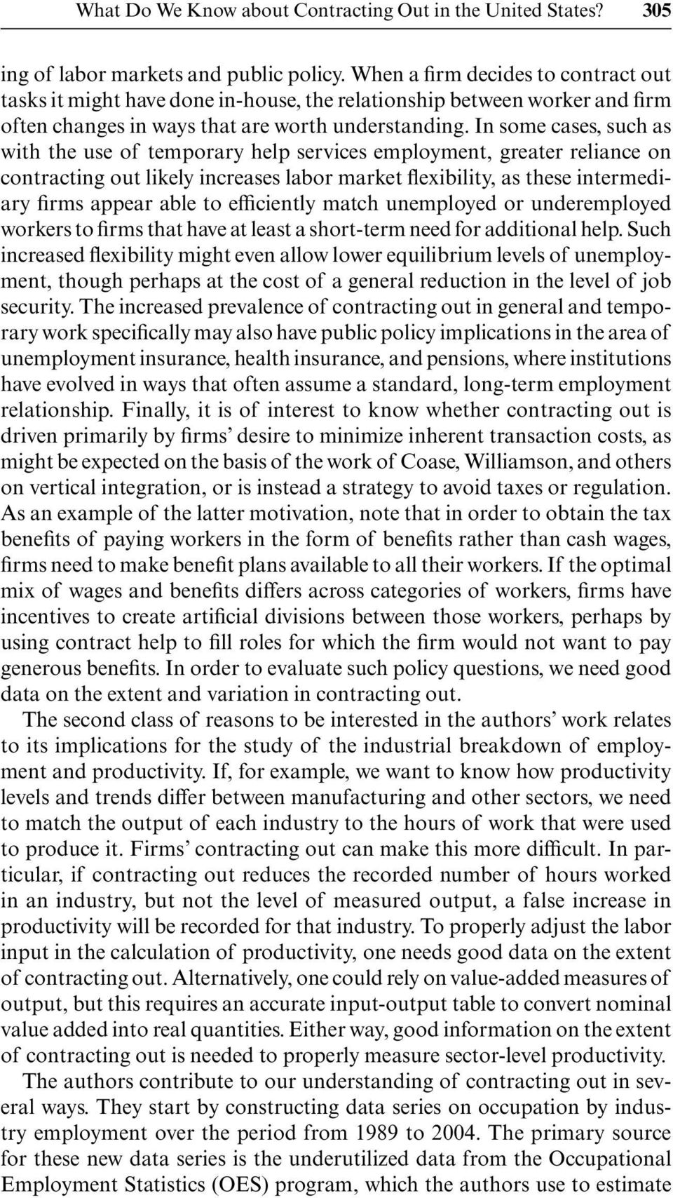 In some cases, such as with the use of temporary help services employment, greater reliance on contracting out likely increases labor market flexibility, as these intermediary firms appear able to