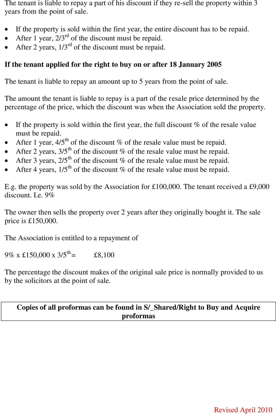 If the tenant applied for the right to buy on or after 18 January 2005 The tenant is liable to repay an amount up to 5 years from the point of sale.