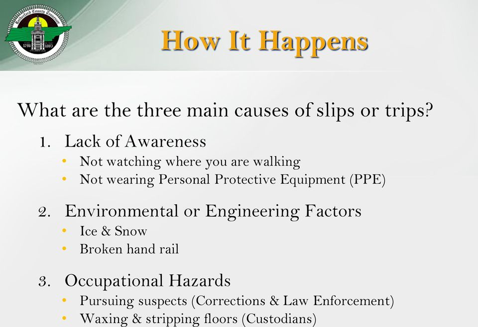 Equipment (PPE) 2. Environmental or Engineering Factors Ice & Snow Broken hand rail 3.
