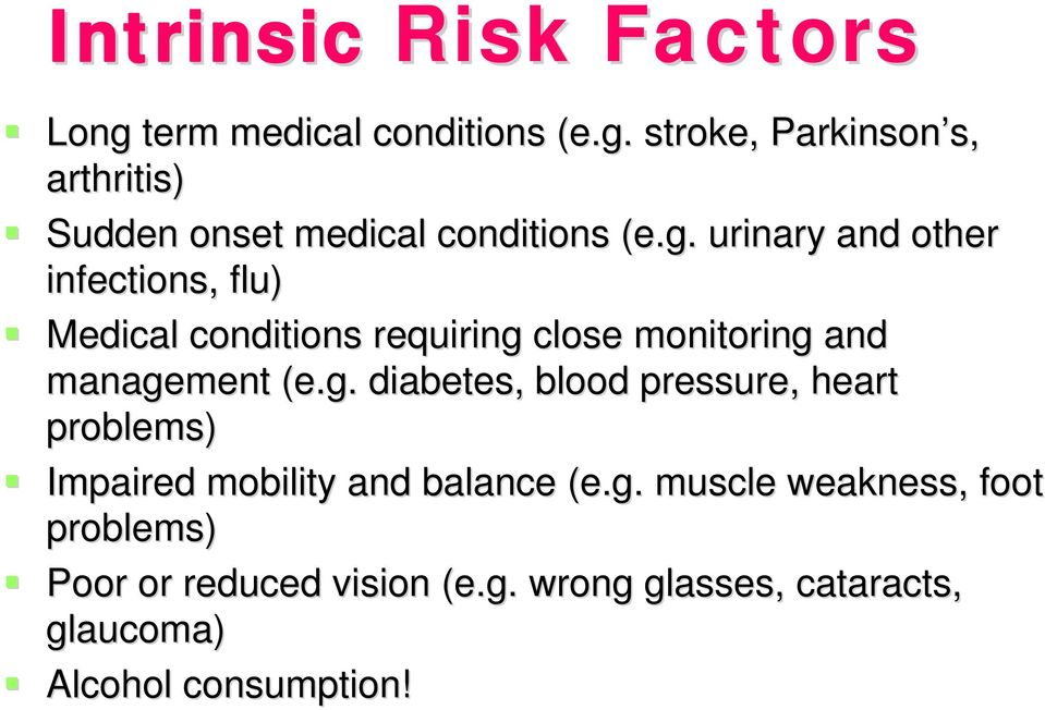 g. muscle weakness, foot problems) Poor or reduced vision (e.g. wrong glasses, cataracts, glaucoma) Alcohol consumption!