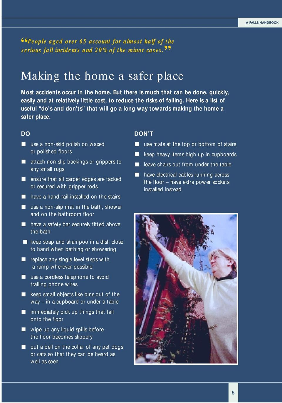 Here is a list of useful do s and don ts that will go a long way towards making the home a safer place.